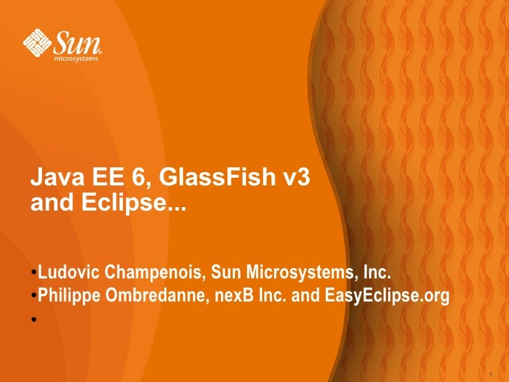 Java EE 6, GlassFish v3 and Eclipse...   Ludovic Champenois, Sun Microsystems, Inc. ●  ●Philippe Ombredanne, nexB Inc. and...