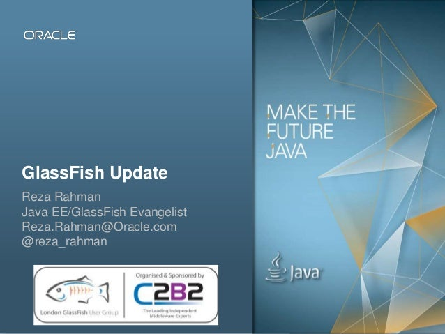 Copyright © 2012, Oracle and/or its affiliates. All rights reserved. Public1 GlassFish Update Reza Rahman Java EE/GlassFis...