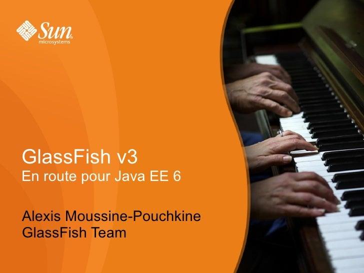 GlassFish v3 En route pour Java EE 6  Alexis Moussine-Pouchkine GlassFish Team