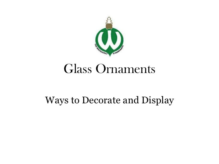 Glass Ornaments<br />Ways to Decorate and Display<br />