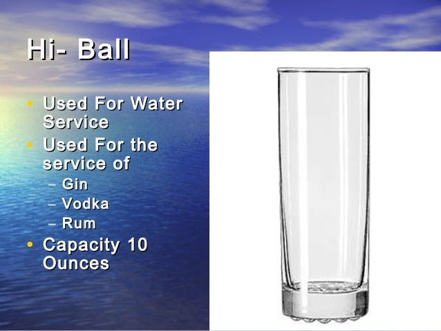 Hi- BallHi- Ball • Used For WaterUsed For Water ServiceService • Used For theUsed For the service ofservice of – GinGin – ...