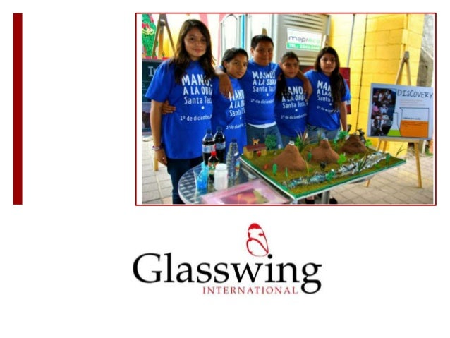 QUIENES SOMOS?   Glasswing International es una ONG con base en El Salvador y acciones en Centroamérica.    Implementamo...