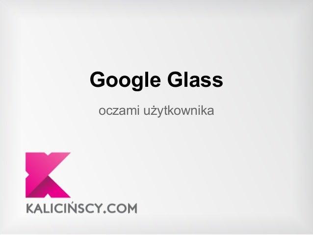 Google Glass oczami użytkownika