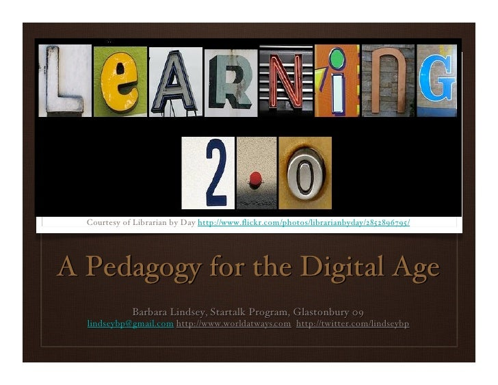 Courtesy of Librarian by Day http://www.flickr.com/photos/librarianbyday/2852896795/     A Pedagogy for the Digital Age    ...