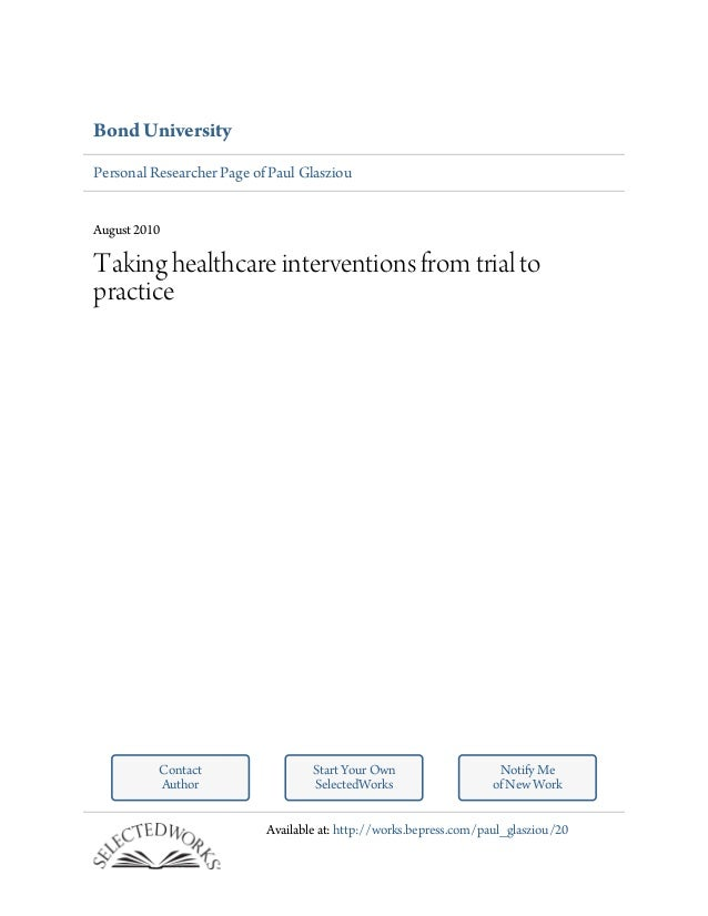 Bond UniversityPersonal Researcher Page of Paul GlasziouAugust 2010Taking healthcare interventions from trial topractice  ...