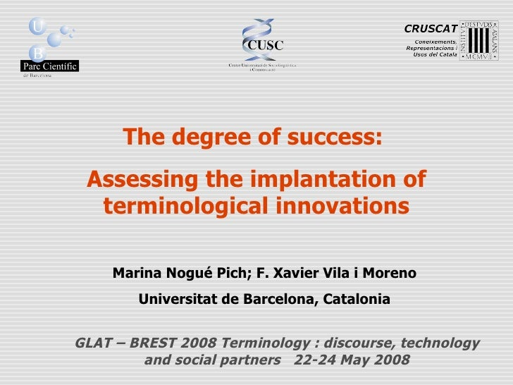 The degree of success:  Assessing the implantation of terminological innovations Marina Nogué Pich; F. Xavier Vila i Moren...
