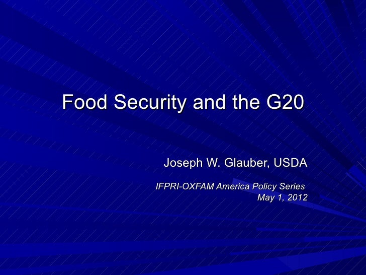 Food Security and the G20          Joseph W. Glauber, USDA         IFPRI-OXFAM America Policy Series                      ...