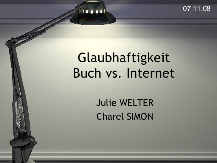 Glaubhaftigkeit Buch vs. Internet Julie WELTER Charel SIMON 07.11.08