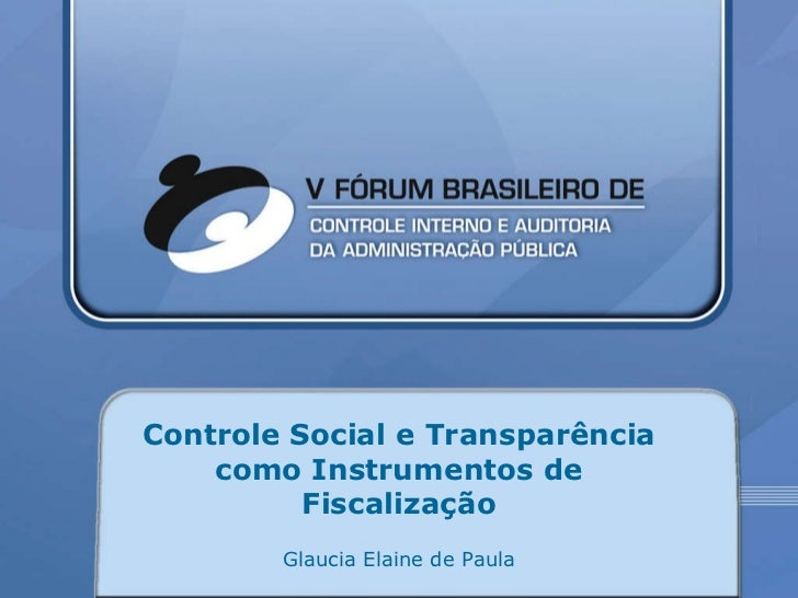 Controle Social e Transparência como Instrumentos de Fiscalização Glaucia Elaine de Paula