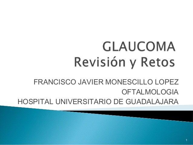 1 FRANCISCO JAVIER MONESCILLO LOPEZ OFTALMOLOGIA HOSPITAL UNIVERSITARIO DE GUADALAJARA
