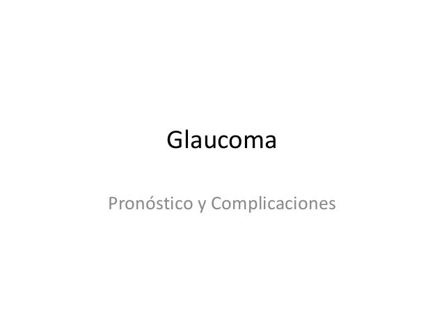 Glaucoma Pronóstico y Complicaciones