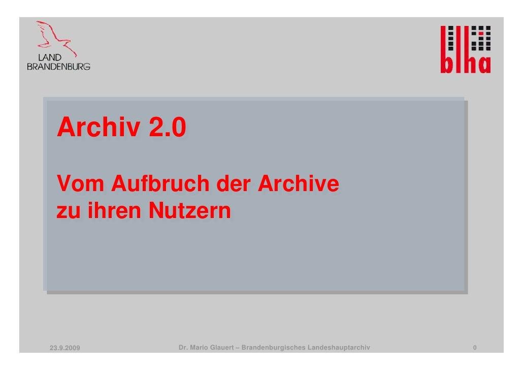 Archiv 2.0  Archiv 2.0  Vom Aufbruch der Archive  Vom Aufbruch der Archive  zu ihren Nutzern  zu ihren Nutzern     23.9.20...