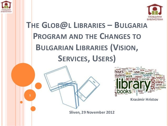 THE GLOB@L LIBRARIES – BULGARIA PROGRAM AND THE CHANGES TO  BULGARIAN LIBRARIES (VISION,        SERVICES, USERS)1         ...