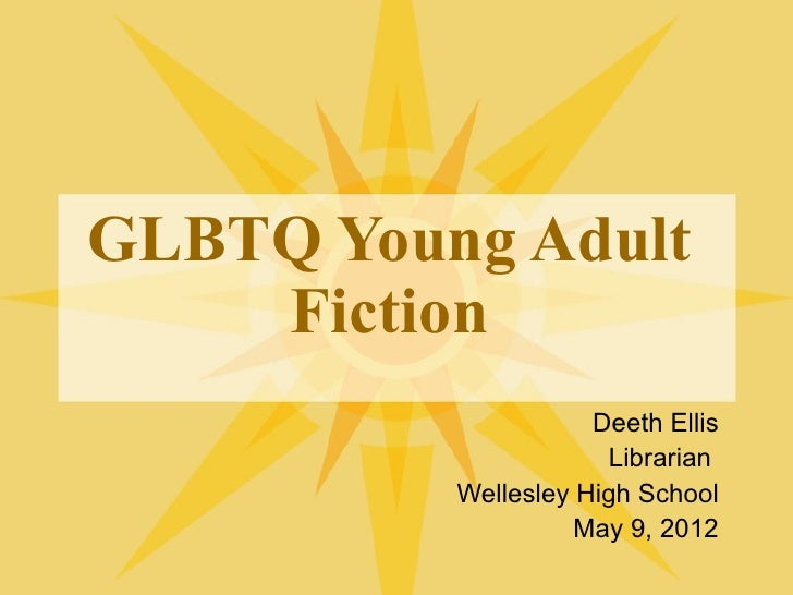 GLBTQ Young Adult    Fiction                     Deeth Ellis                      Librarian          Wellesley High School...