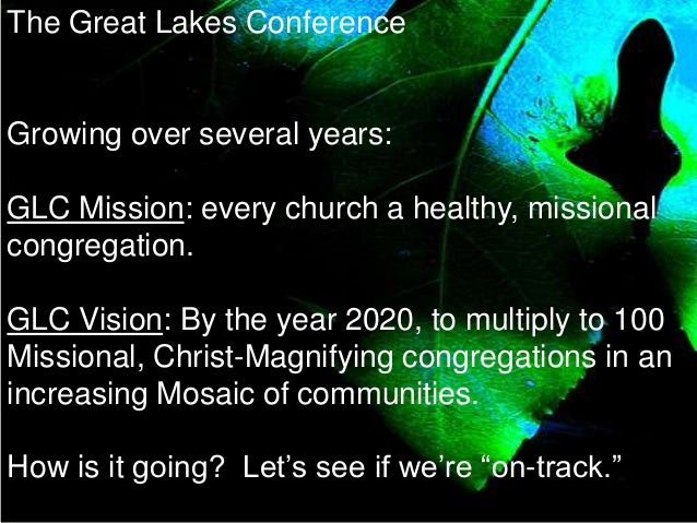 The Great Lakes ConferenceGrowing over several years:GLC Mission: every church a healthy, missionalcongregation.GLC Vision...