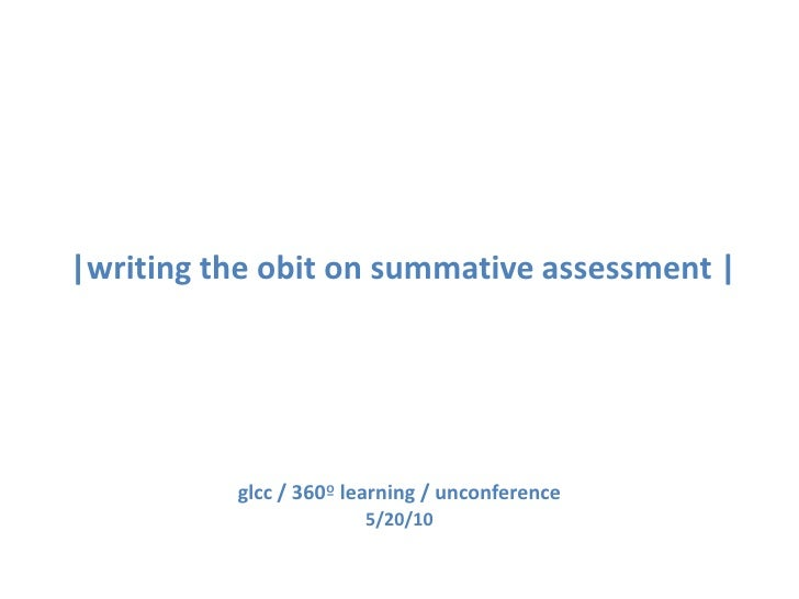 |writing the obit on summative assessment |<br />glcc / 360º learning / unconference<br />5/20/10<br />