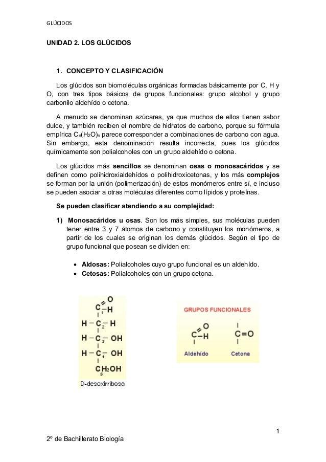 GLÚCIDOS 1 2º de Bachillerato Biología UNIDAD 2. LOS GLÚCIDOS 1. CONCEPTO Y CLASIFICACIÓN Los glúcidos son biomoléculas o...