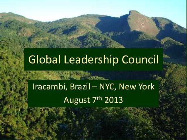 Global Leadership Council Iracambi, Brazil – NYC, New York August 7th 2013