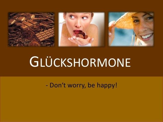 GLÜCKSHORMONE  - Don't worry, be happy!