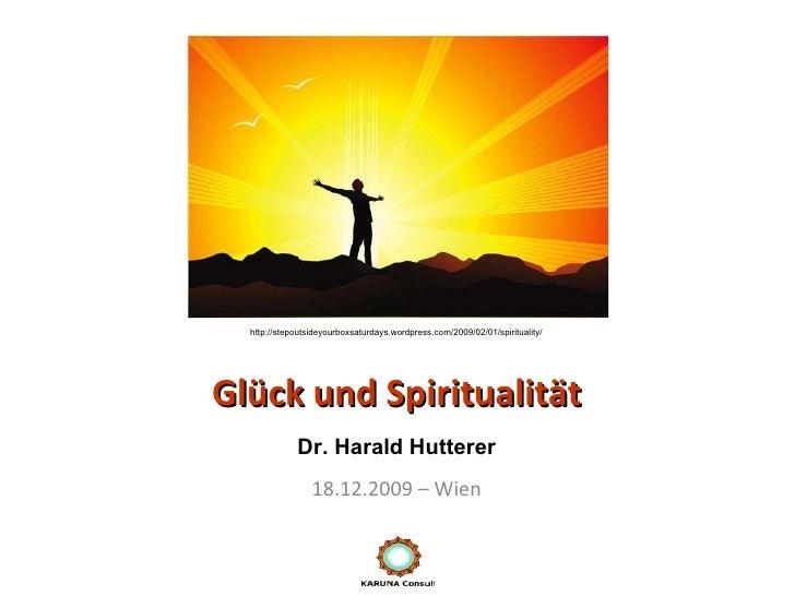 Glück und Spiritualität 18.12.2009 – Wien Dr. Harald Hutterer http://stepoutsideyourboxsaturdays.wordpress.com/2009/02/01/...