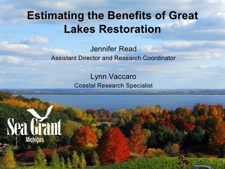 Estimating the Benefits of Great Lakes Restoration Jennifer Read Assistant Director and Research Coordinator Lynn Vaccaro ...