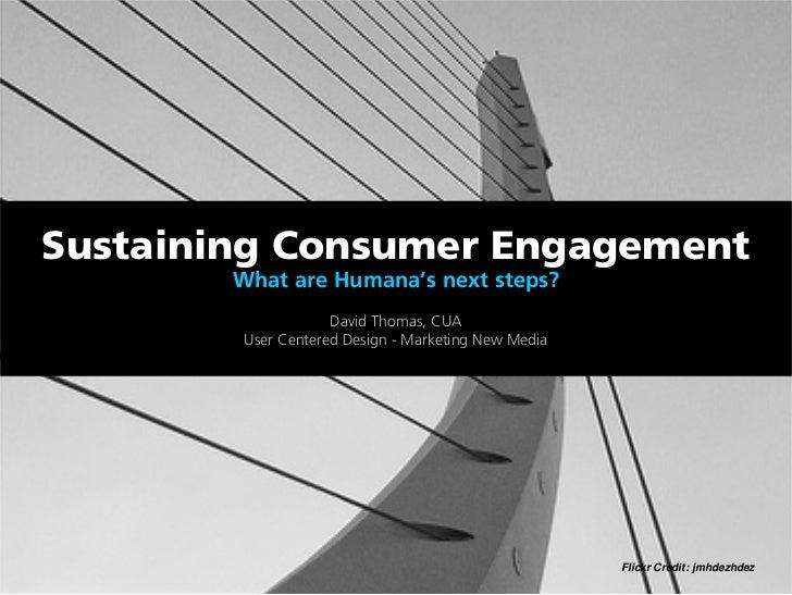 Sustaining Consumer Engagement         What are Humana's next steps?                      David Thomas, CUA          User ...