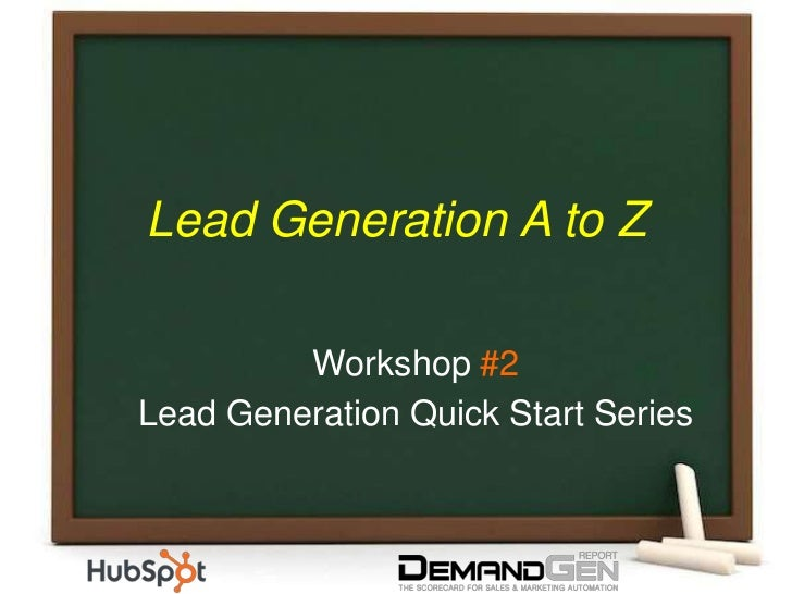 Lead Generation A to Z<br />Workshop #2<br />Lead Generation Quick Start Series<br />