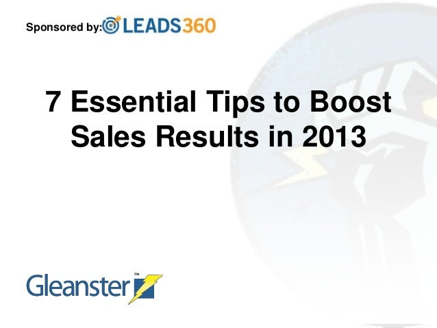Sponsored by:   7 Essential Tips to Boost     Sales Results in 2013