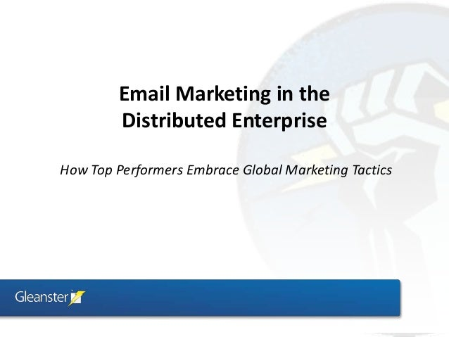 Email Marketing in the         Distributed EnterpriseHow Top Performers Embrace Global Marketing Tactics