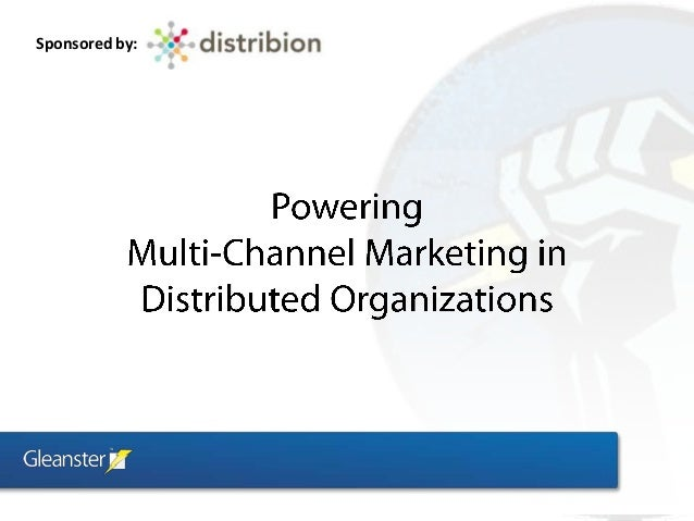 Powering Multi-Channel Marketing in Distributed Organizations (Gleanster / Distribion Webinar)
