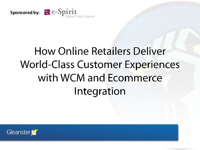How Online Retailers Deliver World-Class Customer Experiences with WCM and Ecommerce Integration