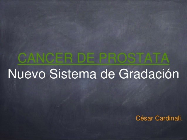CANCER DE PROSTATA Nuevo Sistema de Gradación César Cardinali.