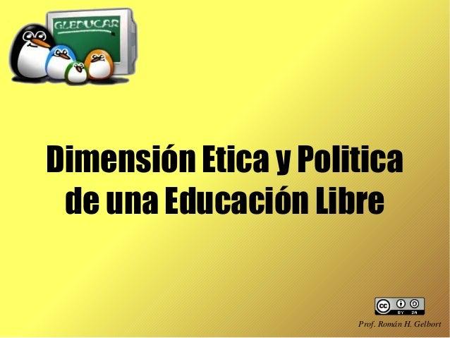 Dimensión Etica y Politica de una Educación Libre Prof.RománH.Gelbort