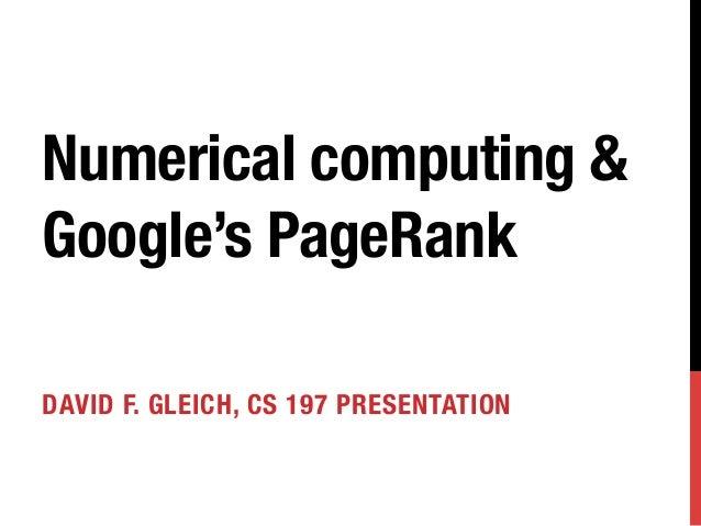 Numerical computing &Google's PageRankDAVID F. GLEICH, CS 197 PRESENTATION