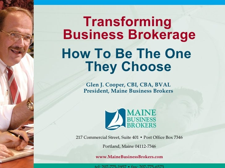 Transforming  Business Brokerage How To Be The One  They Choose Glen J. Cooper, CBI, CBA, BVAL President, Maine Business B...