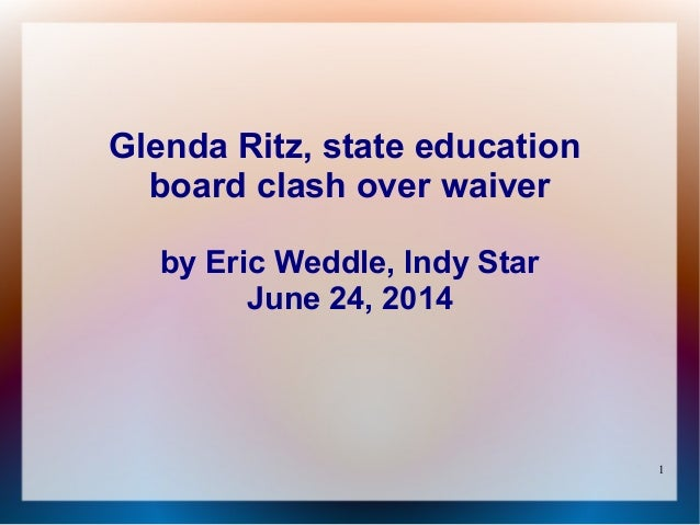 1 Glenda Ritz, state education board clash over waiver by Eric Weddle, Indy Star June 24, 2014