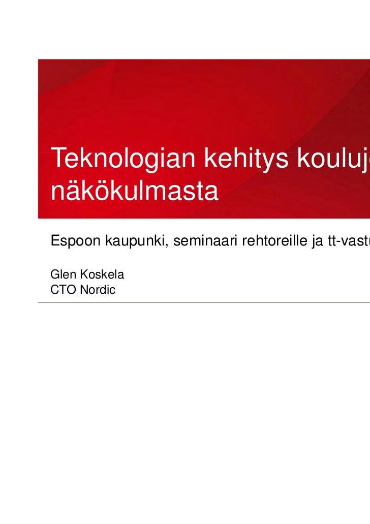 Teknologian kehitys koulujen näkökulmasta Espoon kaupunki, seminaari rehtoreille ja tt-vastuuopettajille                  ...
