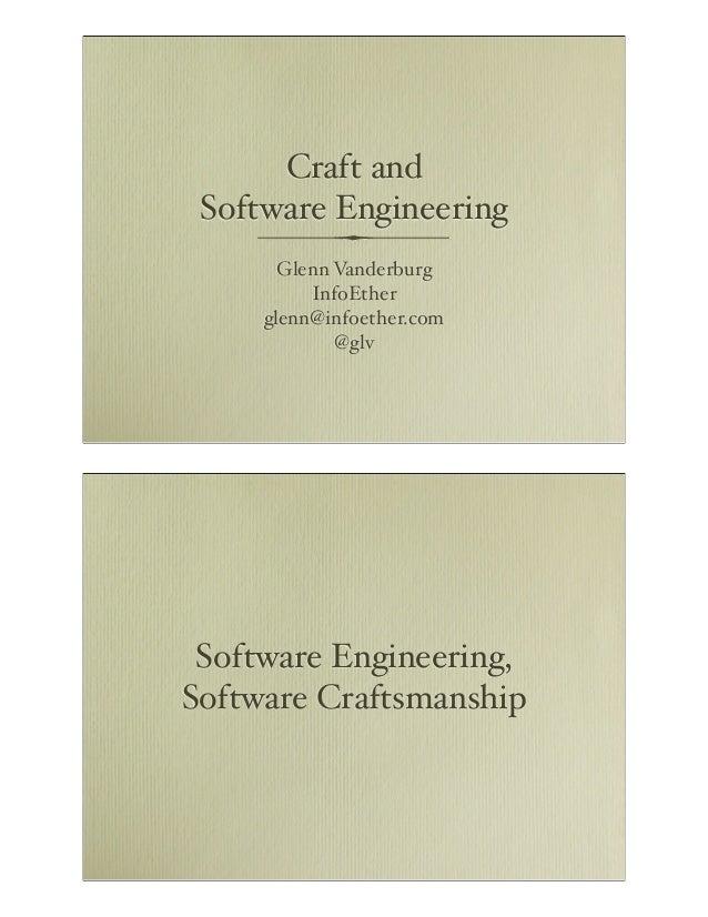 Craft and Software Engineering Glenn Vanderburg InfoEther glenn@infoether.com @glv  Software Engineering, Software Craftsm...