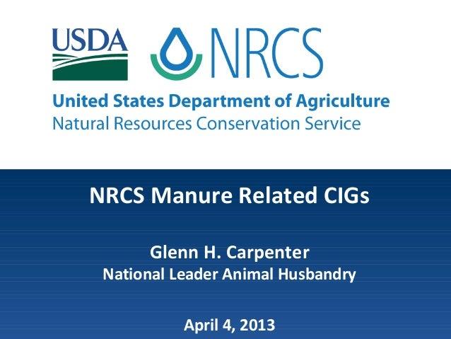 NRCS Manure Related CIGsGlenn H. CarpenterNational Leader Animal HusbandryApril 4, 2013