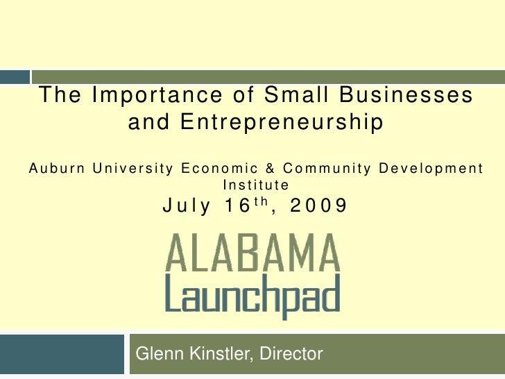 The Importance of Small Businesses and EntrepreneurshipAuburn University Economic & Community Development InstituteJuly 16...