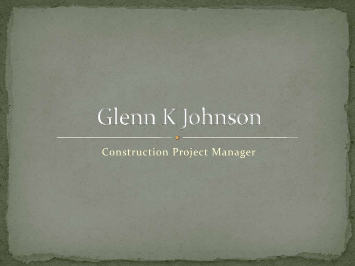 Construction Project Manager<br />Glenn K Johnson<br />