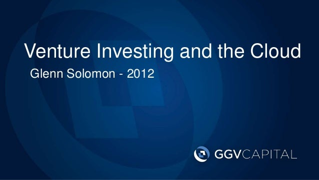 Venture Investing and the CloudLP Meeting Glenn Solomon - 20122012