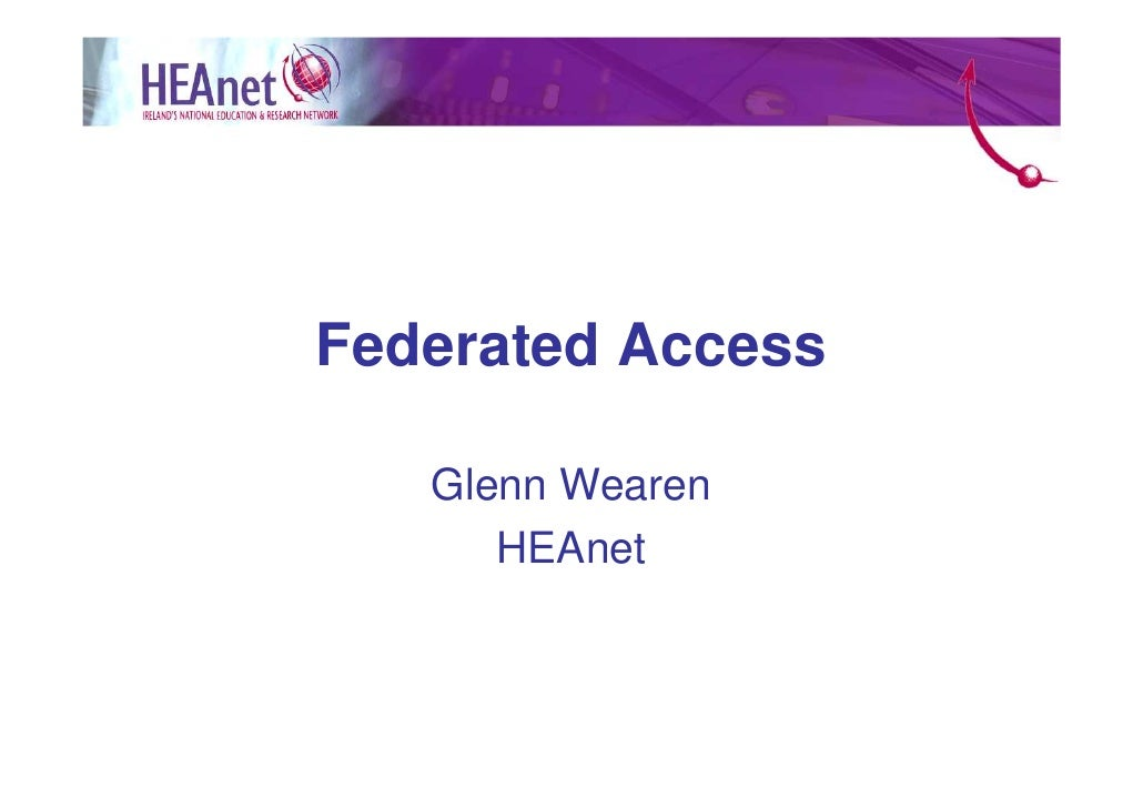 Federated Access     Glenn Wearen       HEAnet