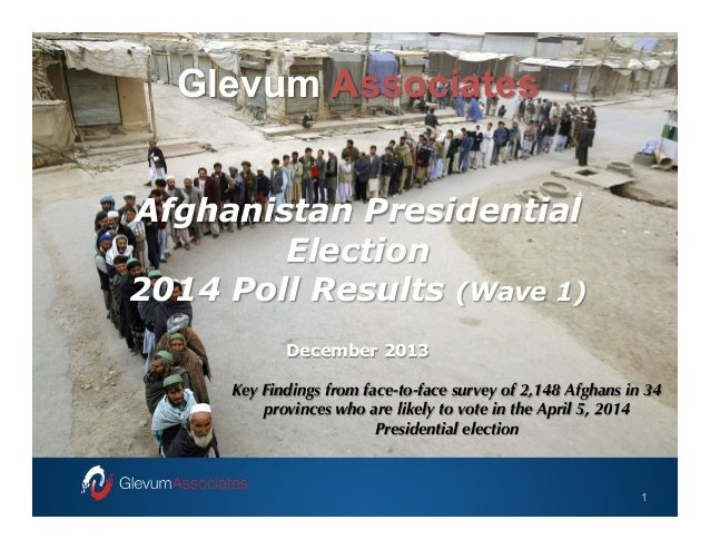 Core Glevum Associates – Developed  Afghanistan Presidential Election 2014 Poll Results (Wave 1) December 2013 Key Findin...