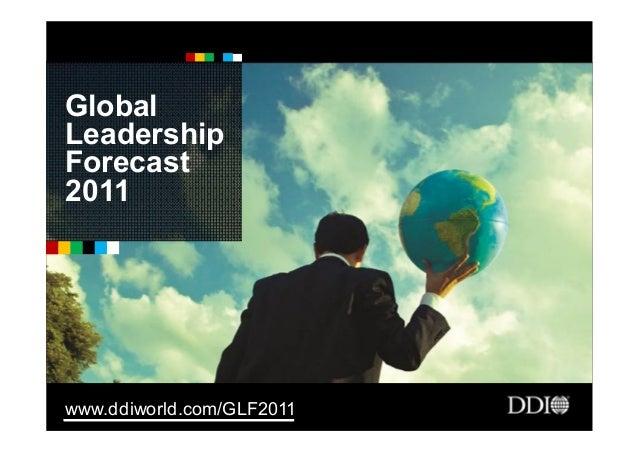 Global Leadership Forecast 2011 www.ddiworld.com/GLF2011