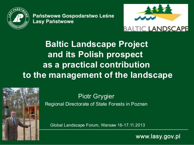 Baltic Landscape Project and its Polish prospect as a practical contribution to the management of the landscape Piotr Gryg...