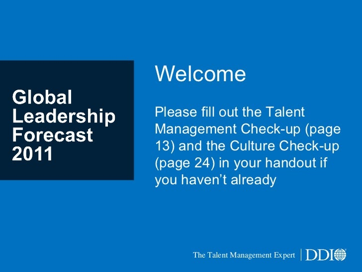 Welcome Please fill out the Talent Management Check-up (page 13) and the Culture Check-up (page 24) in your handout if you...