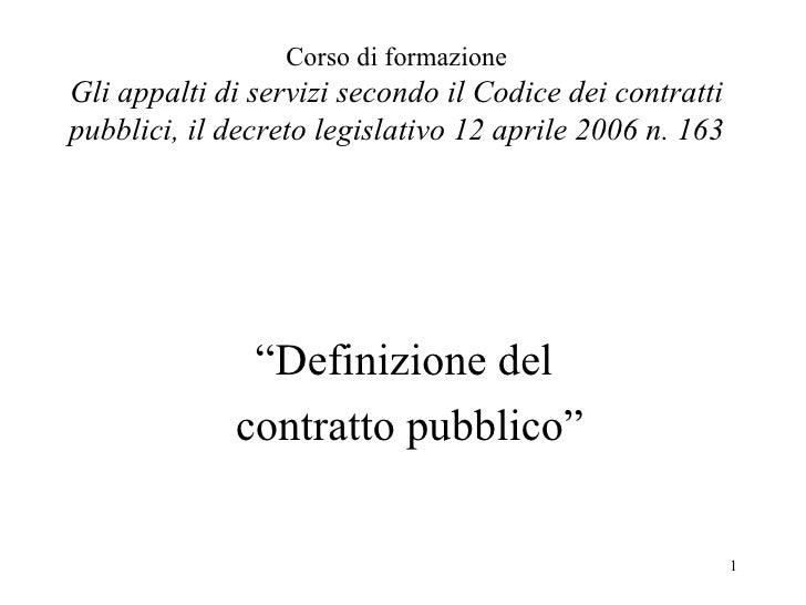 Corso di formazione Gli appalti di servizi secondo il Codice dei contratti pubblici, il decreto legislativo 12 aprile 2006...