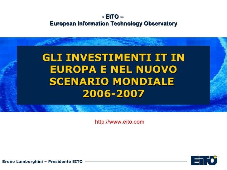 GLI INVESTIMENTI IT IN EUROPA E NEL NUOVO SCENARIO MONDIALE  2006-2007 - EITO –  European Information Technology Observato...