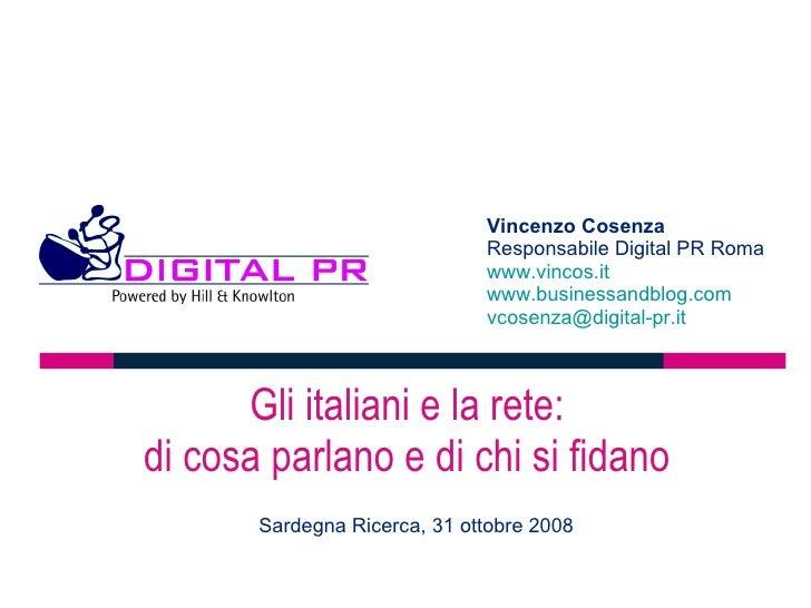 Gli italiani e la rete:  di cosa parlano e di chi si fidano  Vincenzo Cosenza  Responsabile Digital PR Roma www.vincos.it ...